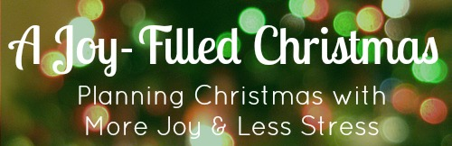 A Joy-Filled Christmas: Planning Christmas with More Joy & Less Stress