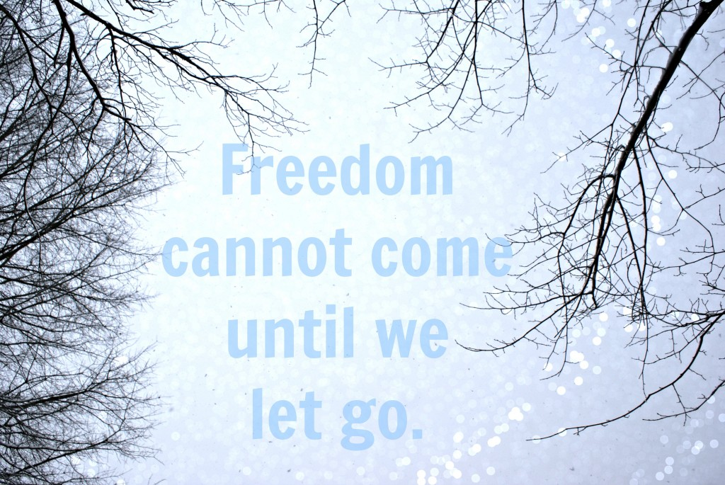 Freedom cannot come until we let go.